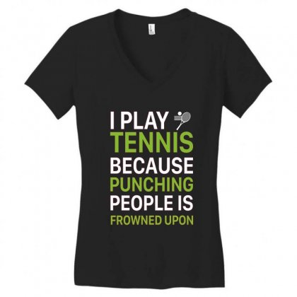 I Play Tennis Because  Punching People Is Frowned Upon Women's V-neck T-shirt Designed By Hoainv