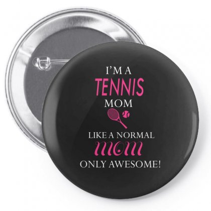 I'm A Tennis Mom Like A Normal Mom Only Awesome Pin-back Button Designed By Hoainv