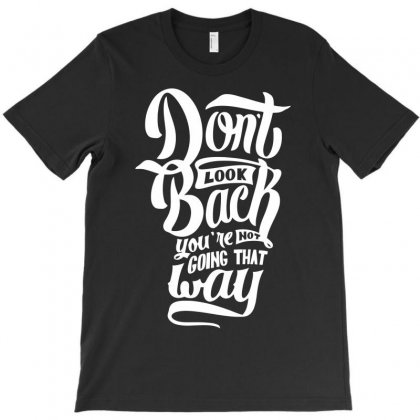 Don`t Look Back Funny Saying T-shirt Designed By Milamaftah