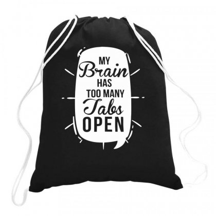 My Brain Has Too Many Tabs Open Funny Drawstring Bags Designed By Milamaftah