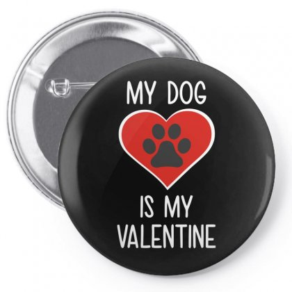 My Dog Is My Valentine Pin-back Button Designed By Milamaftah