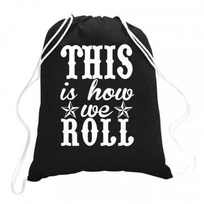 This Is How We Roll Drawstring Bags Designed By Milamaftah