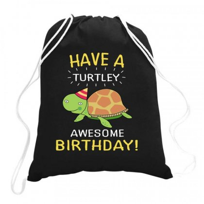 Have A Turtley Drawstring Bags Designed By Hoainv