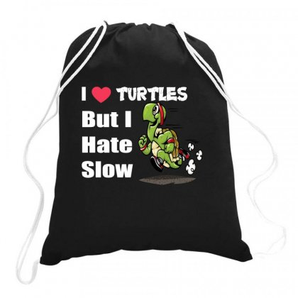 I Love Turtles But I Hate Slow Drawstring Bags Designed By Hoainv
