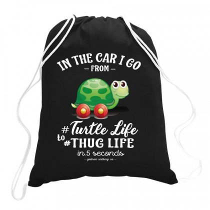 In The Car I  Go From Turtle Life To Thug Life In 5 Seconds Drawstring Bags Designed By Hoainv