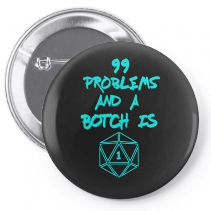 99 Problems And A Botch Is One Pin-back Button Designed By S4bilal