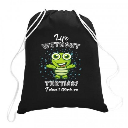 Life  Without Turtles I Don't Think Drawstring Bags Designed By Hoainv