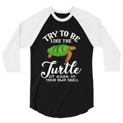 Try To Be Like The Turtle At Ease In Your Own Shell 3/4 Sleeve Shirt Designed By Hoainv