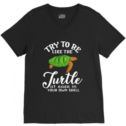 Try To Be Like The Turtle At Ease In Your Own Shell V-neck Tee Designed By Hoainv