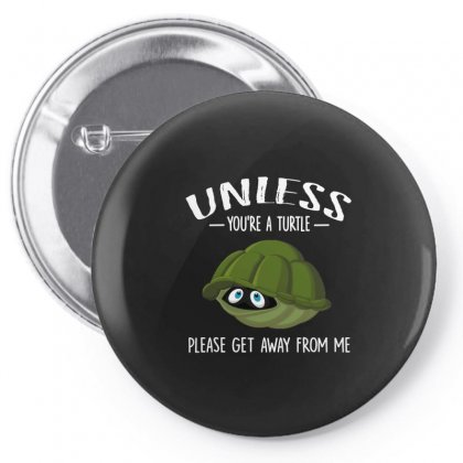 Unless You Are Turtle, Please Get Away From Me Pin-back Button Designed By Hoainv