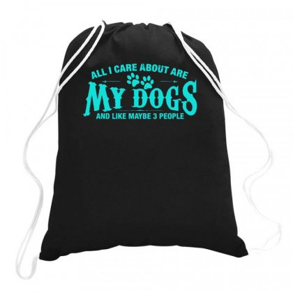 All I Care About Are My Dogs And Like Maybe 3 People Drawstring Bags Designed By S4bilal