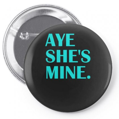 Aye She's Mine Pin-back Button Designed By S4bilal