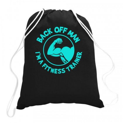 Back Off Man, I'm A Fitness Trainer Drawstring Bags Designed By S4bilal