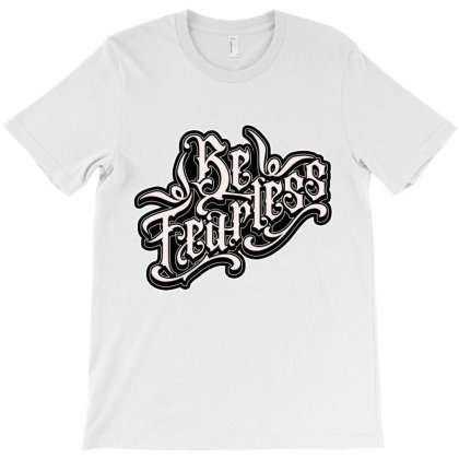 Be Fearless T-shirt Designed By Tiococacola