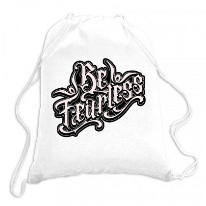 Be Fearless Drawstring Bags Designed By Tiococacola