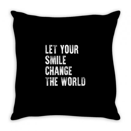 Let Your Smile Change The World Shirt Throw Pillow Designed By Faical