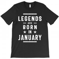 January Birthday Gift Legends Are Born In January T-Shirt | Artistshot