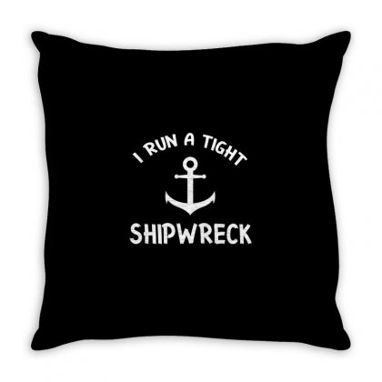 I Run A Tight Shipwreck Shirt Throw Pillow Designed By Faical