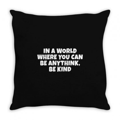 In A World Where You Can Be Anything, Be Kind Throw Pillow Designed By Meza Design