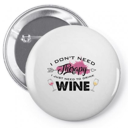 Wine I Dont Need Therapy I Just Need To Drink Wine Pin-back Button Designed By Hoainv
