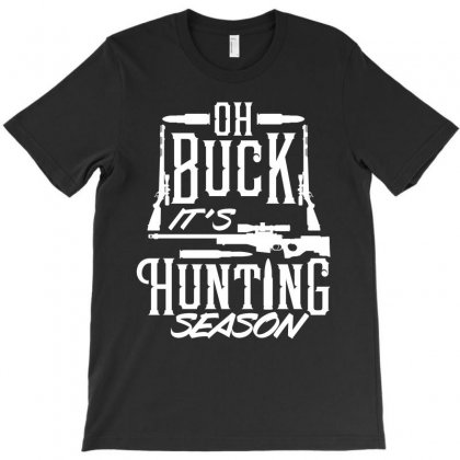 Oh Buck It's Hunting Season T-shirt Designed By Tiococacola