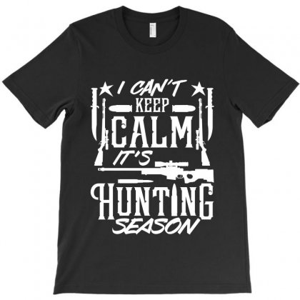 I Can't Keep Calm, It's Hunting Season T-shirt Designed By Tiococacola