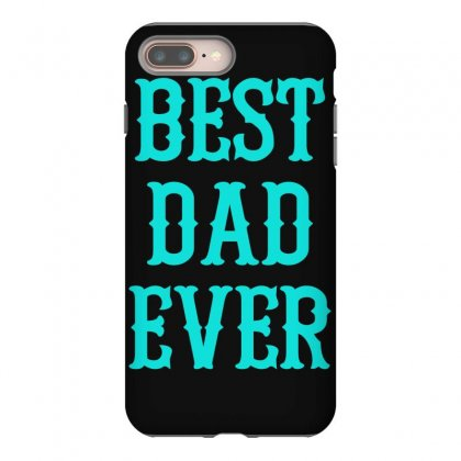 Best Dad Ever Iphone 8 Plus Case Designed By S4bilal