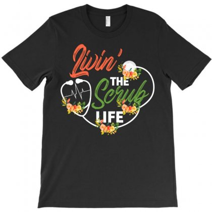 Livin' The Scrub Life For Dark T-shirt Designed By Neset