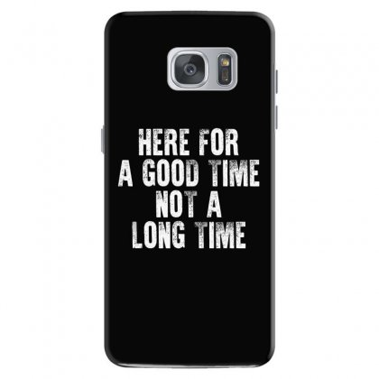 Here For A Good Time Not A Long Time Shirt‏ Samsung Galaxy S7 Case Designed By Faical