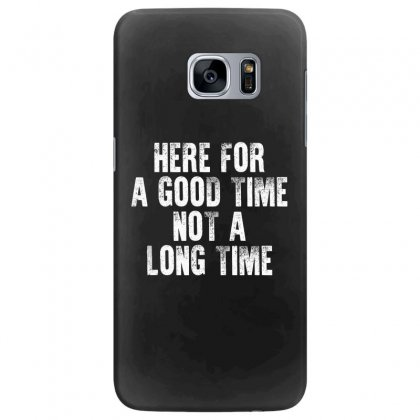Here For A Good Time Not A Long Time Shirt Samsung Galaxy S7 Edge Case Designed By Faical