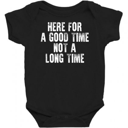 Here For A Good Time Not A Long Time Shirt‏ Baby Bodysuit Designed By Faical