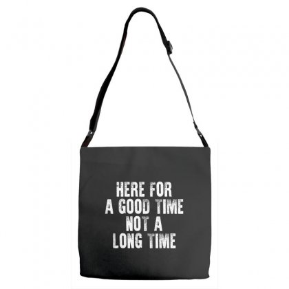 Here For A Good Time Not A Long Time Shirt‏ Adjustable Strap Totes Designed By Faical