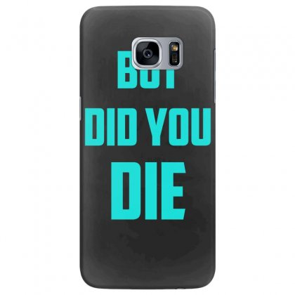 But Did You Die Samsung Galaxy S7 Edge Case Designed By S4bilal