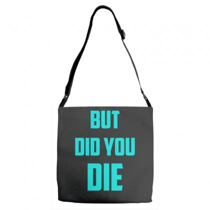 But Did You Die Adjustable Strap Totes Designed By S4bilal