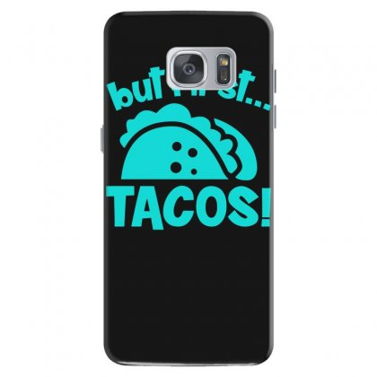 But First Tacos Samsung Galaxy S7 Case Designed By S4bilal