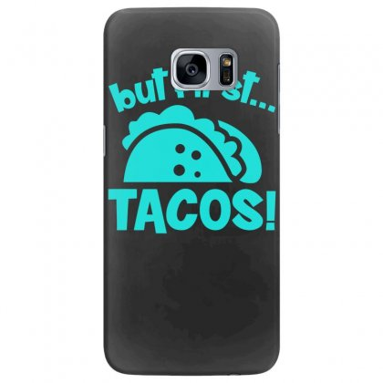 But First Tacos Samsung Galaxy S7 Edge Case Designed By S4bilal