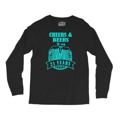 Cheers And Beers, Cheers To 21 Years Long Sleeve Shirts Designed By S4bilal