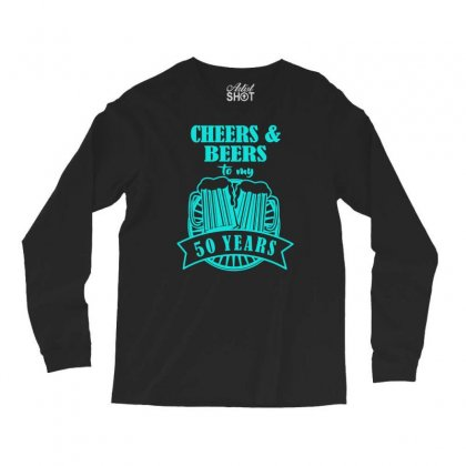 Cheers And Beers, Cheers To 50 Years Long Sleeve Shirts Designed By S4bilal