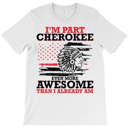I'm Part Cherokee Even More Awesome Than I Already Am For Light T-shirt Designed By Neset