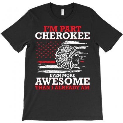 I'm Part Cherokee Even More Awesome Than I Already Am For Dark T-shirt Designed By Neset
