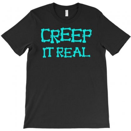 Creep It Real T-shirt Designed By S4bilal