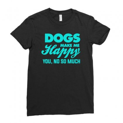 Dogs Make Me Happy You Ladies Fitted T-shirt Designed By S4bilal