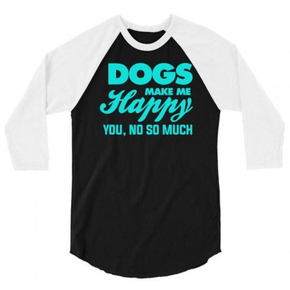 Dogs Make Me Happy You 3/4 Sleeve Shirt Designed By S4bilal