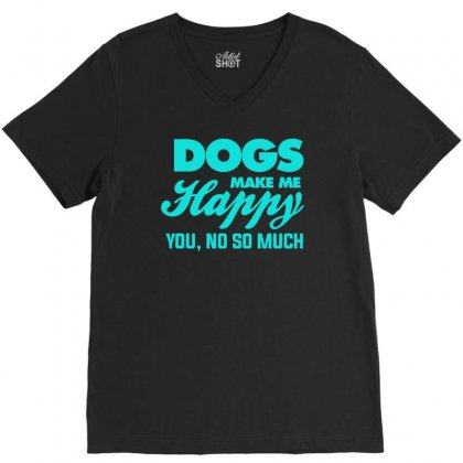 Dogs Make Me Happy You V-neck Tee Designed By S4bilal