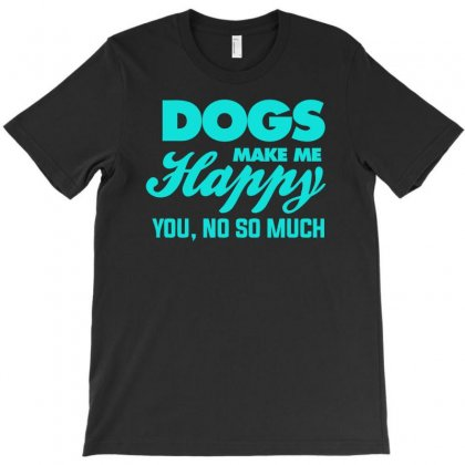 Dogs Make Me Happy You T-shirt Designed By S4bilal