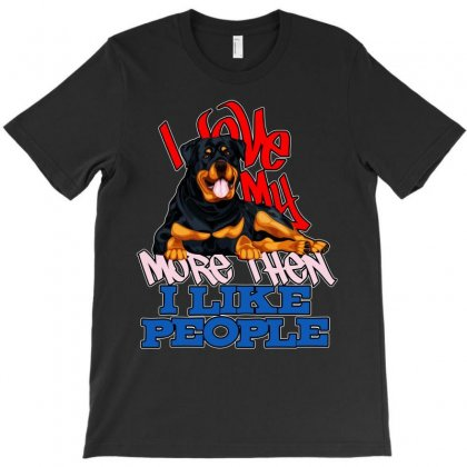 I Love My Rottweiler More Then I Like People T-shirt Designed By Tiococacola