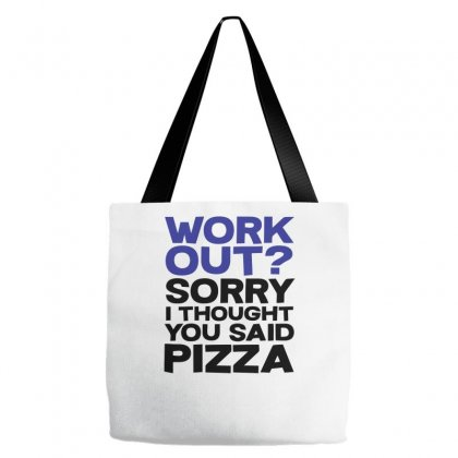 Work Out Sorry I Thought You Said Pizza Tote Bags Designed By Farrel T-shirt