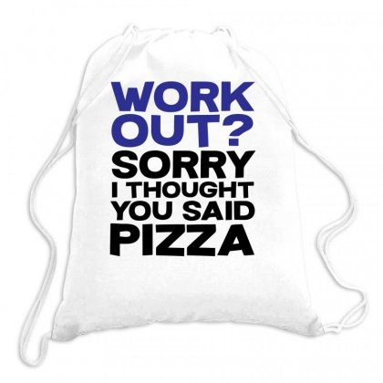 Work Out Sorry I Thought You Said Pizza Drawstring Bags Designed By Farrel T-shirt