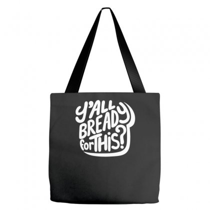 Y'all Bready For This Tote Bags Designed By Farrel T-shirt