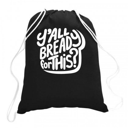 Y'all Bready For This Drawstring Bags Designed By Farrel T-shirt